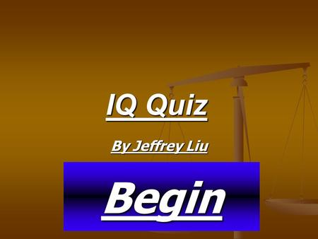 IQ Quiz By Jeffrey Liu Begin. When was the Olympics in Beijing? 2008 2003 2005 2009.