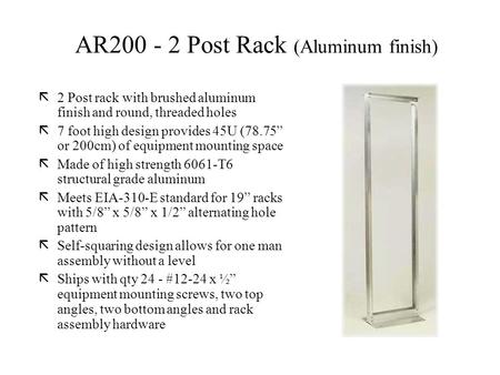 Ã2 Post rack with brushed aluminum finish and round, threaded holes ã7 foot high design provides 45U (78.75 or 200cm) of equipment mounting space ãMade.