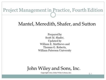 Project Management in Practice, Fourth Edition Prepared by Scott M. Shafer, Updated by William E. Matthews and Thomas G. Roberts, William Paterson University.