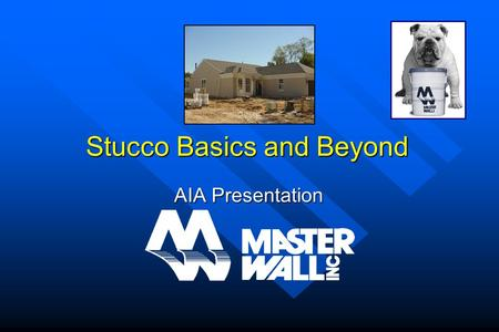 Stucco Basics and Beyond AIA Presentation. Master Wall Inc. is a Registered Provider with The American Institute of Architects Continuing Education Systems.