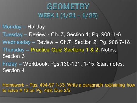 Monday – Holiday Tuesday – Review - Ch. 7, Section 1; Pg. 908, 1-6 Wednesday – Review – Ch.7, Section 2; Pg. 908 7-18 Thursday – Practice Quiz Sections.