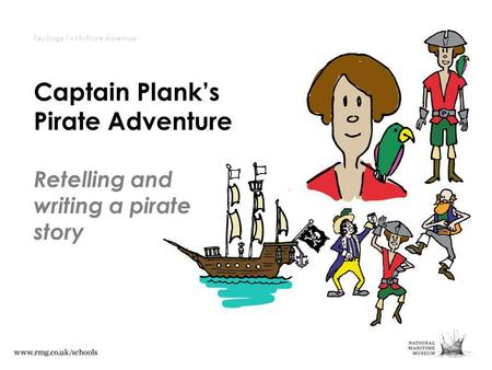 Captain Planks Pirate Adventure Key Stage 1 – My Pirate Adventure Retelling and writing a pirate story.