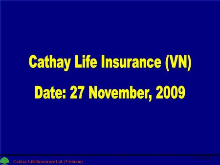 1 Cathay Life Insurance Ltd. (Vietnam) 27/11/20091.