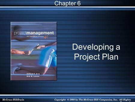 McGraw-Hill/IrwinCopyright © 2008 by The McGraw-Hill Companies, Inc. All Rights Reserved. Developing a Project Plan Chapter 6.