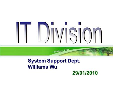 System Support Dept. System Support Dept. Williams Wu Williams Wu 29/01/2010 29/01/2010.