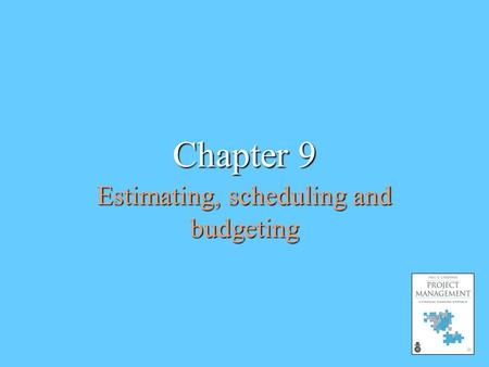 Estimating, scheduling and budgeting