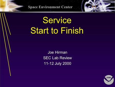 Space Environment Center Service Start to Finish Joe Hirman SEC Lab Review 11-12 July 2000.