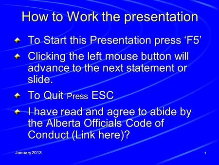January 2013 1 How to Work the presentation To Start this Presentation press F5 Clicking the left mouse button will advance to the next statement or slide.