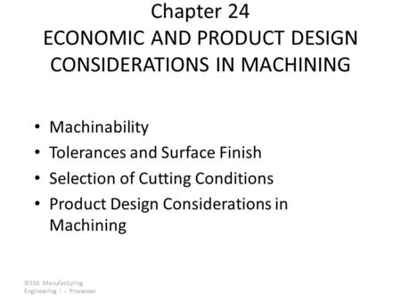 Chapter 24 ECONOMIC AND PRODUCT DESIGN CONSIDERATIONS IN MACHINING