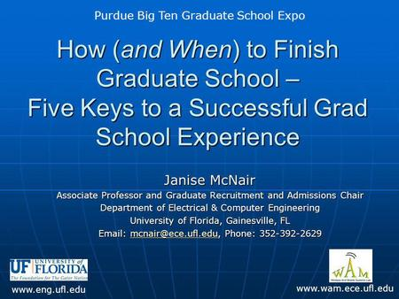 How (and When) to Finish Graduate School – Five Keys to a Successful Grad School Experience Janise McNair Associate Professor and Graduate Recruitment.
