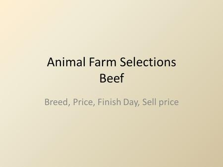 Animal Farm Selections Beef Breed, Price, Finish Day, Sell price.