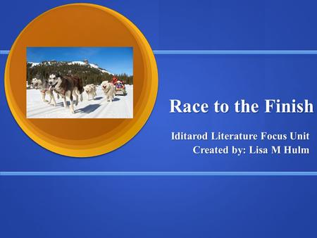 Iditarod Literature Focus Unit Created by: Lisa M Hulm