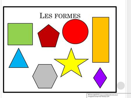 L ES FORMES ©Copyright 2012 www.mytreasuretrove.co.ukwww.mytreasuretrove.co.uk Images © Graphics Factory.com.