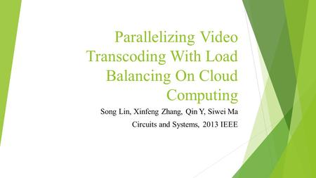 Parallelizing Video Transcoding With Load Balancing On Cloud Computing Song Lin, Xinfeng Zhang, Qin Y, Siwei Ma Circuits and Systems, 2013 IEEE.