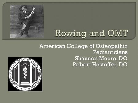 Rowing and OMT American College of Osteopathic Pediatricians