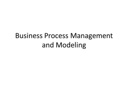 Business Process Management and Modeling. Two Key Aspects Tools for Today: Utilize effective methods to gather information and model workflows Tools for.