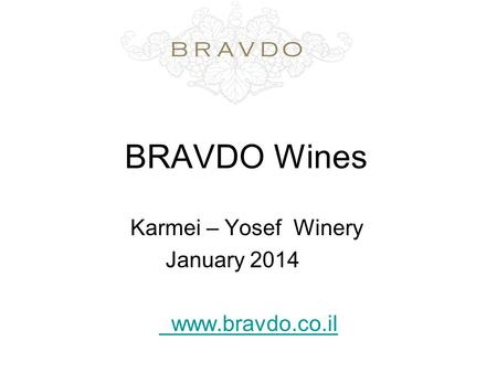 BRAVDO Wines Karmei – Yosef Winery January 2014 www.bravdo.co.il.
