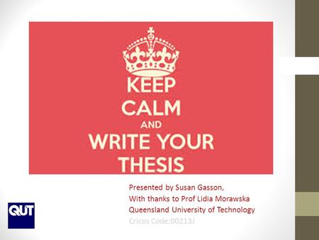 Presented by Susan Gasson, With thanks to Prof Lidia Morawska Queensland University of Technology Cricos Code:00213J.