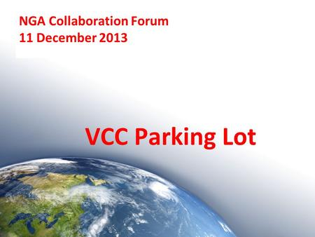 NGA Collaboration Forum 11 December 2013 VCC Parking Lot.