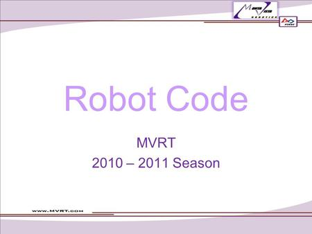 Robot Code MVRT 2010 – 2011 Season. Robot code controls the robot Robot Main.vi –Calls all the smaller SubVis Rules of programming the robot –Be careful.
