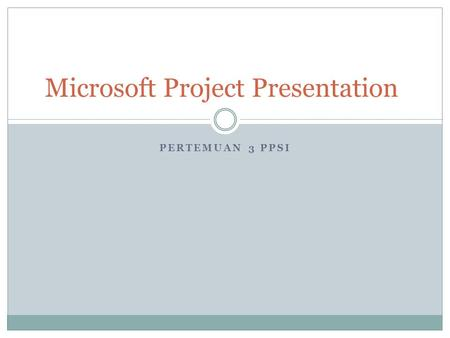 PERTEMUAN 3 PPSI Microsoft Project Presentation. What is a Gantt Chart? A Gantt Chart is a visual tool to help Plan, Manage, and Track a project or projects.
