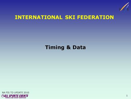 NA FIS TD UPDATE 2010 1 INTERNATIONAL SKI FEDERATION Timing & Data.