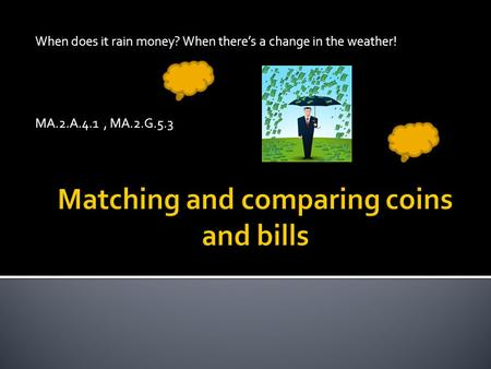 Matching and comparing coins and bills