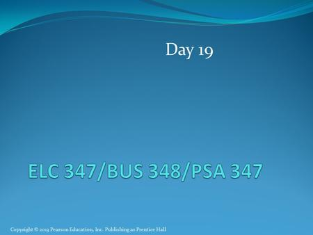 Copyright © 2013 Pearson Education, Inc. Publishing as Prentice Hall Day 19.