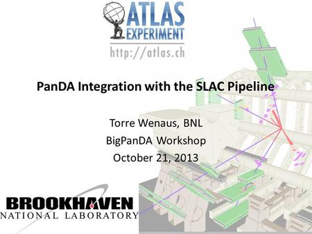 PanDA Integration with the SLAC Pipeline Torre Wenaus, BNL BigPanDA Workshop October 21, 2013.