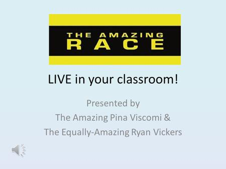 LIVE in your classroom! Presented by The Amazing Pina Viscomi & The Equally-Amazing Ryan Vickers.