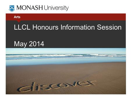 Arts LLCL Honours Information Session May 2014. 2 Todays information session 1.Overview What is Honours and what is involved? 2.Entry requirements and.