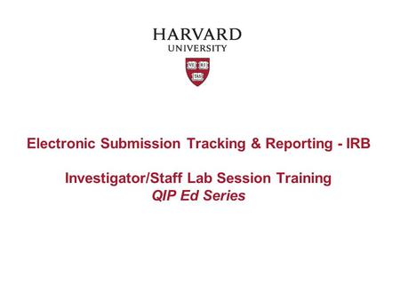 Electronic Submission Tracking & Reporting - IRB Investigator/Staff Lab Session Training QIP Ed Series.