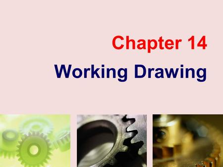 Chapter 14 Working Drawing. TOPICS Introduction Detail drawing Assembly drawing Assembly section Dimensioning.