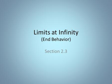 Limits at Infinity (End Behavior) Section 2.3 Some Basic Limits to Know Lets look at the graph of What happens at x approaches -? What happens as x approaches.