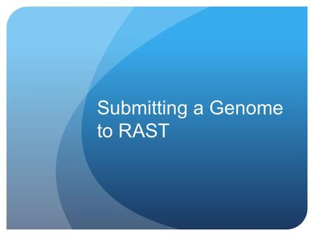 Submitting a Genome to RAST. Uploading Your Job 1.Login to your RAST account. You will need to register if this is your first time using SEED technologies.