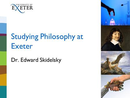Studying Philosophy at Exeter Dr. Edward Skidelsky.