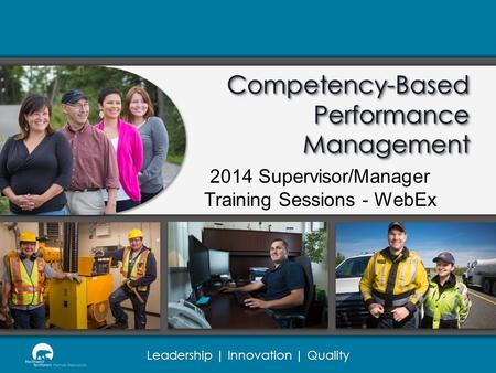 Leadership | Innovation | Quality Competency-Based Performance Management 2014 Supervisor/Manager Training Sessions - WebEx.