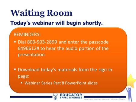 Massachusetts Department of Elementary & Secondary Education Waiting Room Todays webinar will begin shortly. Massachusetts Department of Elementary & Secondary.