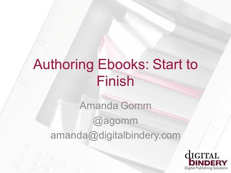 Authoring Ebooks: Start to Finish Amanda