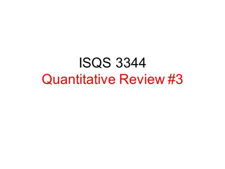 ISQS 3344 Quantitative Review #3