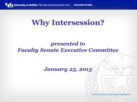 Why Intersession? presented to Faculty Senate Executive Committee January 23, 2013.
