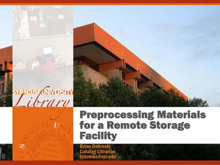 Preprocessing Materials for a Remote Storage Facility Brian Dobreski Catalog Librarian