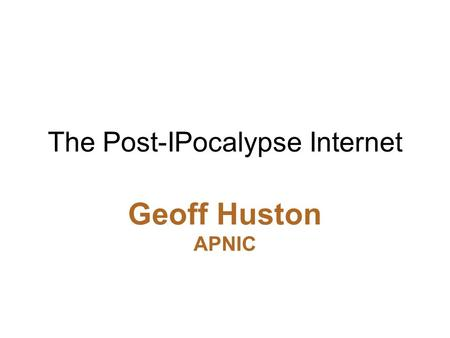 The Post-IPocalypse Internet Geoff Huston APNIC. The mainstream telecommunications industry has a rich history.