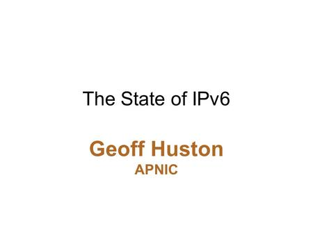 The State of IPv6 Geoff Huston APNIC. The mainstream telecommunications industry has a rich history.