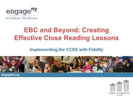 EBC and Beyond: Creating Effective Close Reading Lessons Implementing the CCSS with Fidelity EngageNY.org.