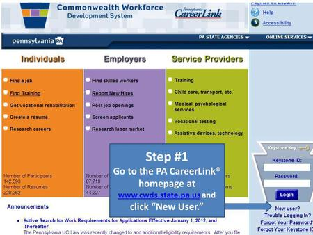 Step #1 Go to the PA CareerLink® homepage at www.cwds.state.pa.us and click New User. www.cwds.state.pa.us.