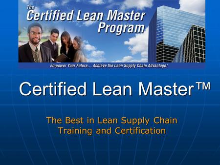 Certified Lean Master The Best in Lean Supply Chain Training and Certification.