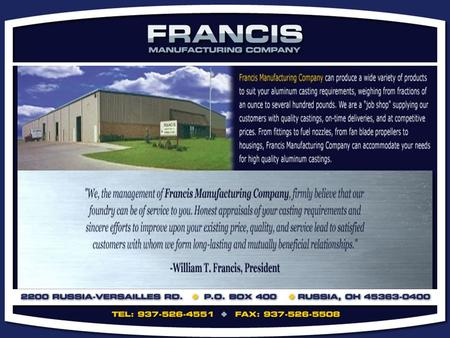 COMPANY HISTORY Established in 1946, Francis Manufacturing Company is a family owned aluminum sand foundry located in Russia, Ohio (approximately 40 miles.