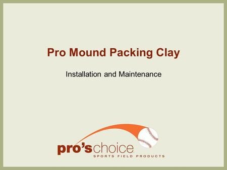 Pro Mound Packing Clay Installation and Maintenance.