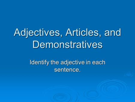 Adjectives, Articles, and Demonstratives Identify the adjective in each sentence.